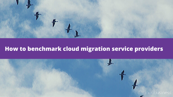 How to benchmark cloud migration service providers